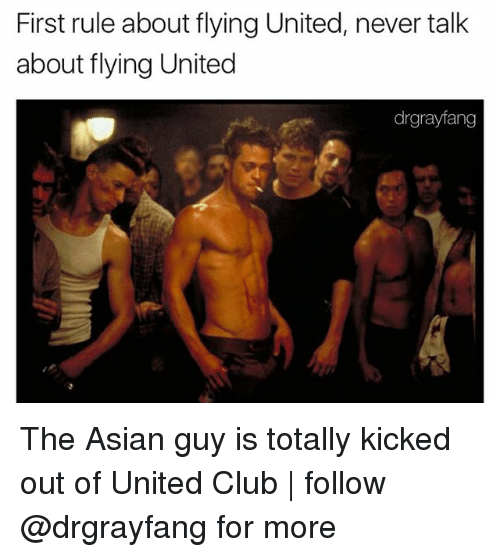 Asian Guy: First rule about flying United, never talk  about flying United  drgrayfang The Asian guy is totally kicked out of United Club | follow @drgrayfang for more