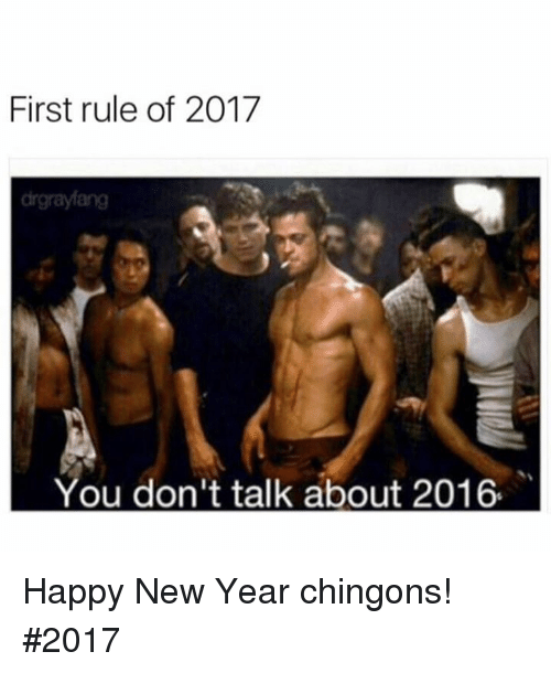 Mexican Word of the Day: First rule of 2017  You don't talk about 2016. Happy New Year chingons! #2017
