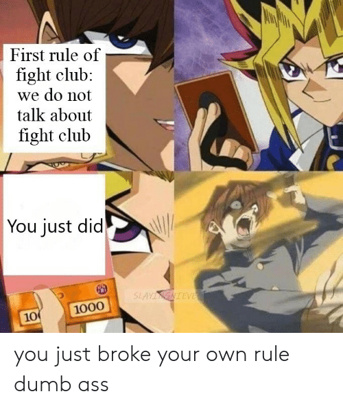 Fight Club: First rule of  fight club:  we do not  talk about  fight club  You just did  SLAYINGNIEVE  1000  10 you just broke your own rule dumb ass