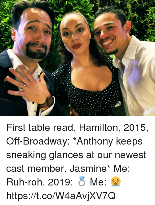 broadway: First table read, Hamilton, 2015, Off-Broadway: *Anthony keeps sneaking glances at our newest cast member, Jasmine* Me: Ruh-roh.  2019: 💍 Me: 😭 https://t.co/W4aAvjXV7Q