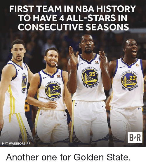 Another One, Nba, and Golden State: FIRST TEAM IN NBA HISTORY  TO HAVE 4 ALL-STARS IN  CONSECUTIVE SEASONS  35  23  AR  30  RRIO  B R  H/T WARRIORS PR Another one for Golden State.