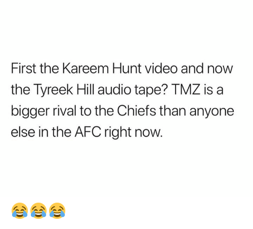 tmz: First the Kareem Hunt video and now  the Tyreek Hill audio tape? TMZ is a  bigger rival to the Chiefs than anyone  else in the AFC right now 😂😂😂