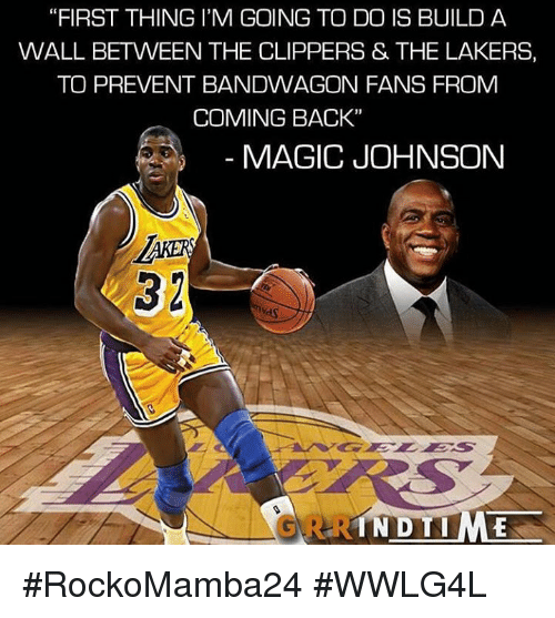 """Los Angeles Lakers, Magic Johnson, and Memes: """"FIRST THING I'M GOING TO DO IS BUILD A  WALL BETWEEN THE CLIPPERS & THE LAKERS,  TO PREVENT BANDWAGON FANS FROM  COMING BACK""""  MAGIC JOHNSON  IN DTIME #RockoMamba24 #WWLG4L"""