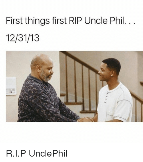 Memes, Uncle Phil, and 🤖: First things first RIP Uncle Phil  12/31/13 R.I.P UnclePhil