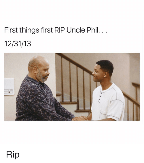 Funny, Uncle Phil, and Rip: First things first RIP Uncle Phil  12/31/13 Rip