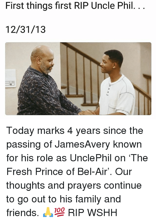 Family, Fresh, and Fresh Prince of Bel-Air: First things first RIP Uncle Phil. .  12/31/13 Today marks 4 years since the passing of JamesAvery known for his role as UnclePhil on 'The Fresh Prince of Bel-Air'. Our thoughts and prayers continue to go out to his family and friends. 🙏💯 RIP WSHH