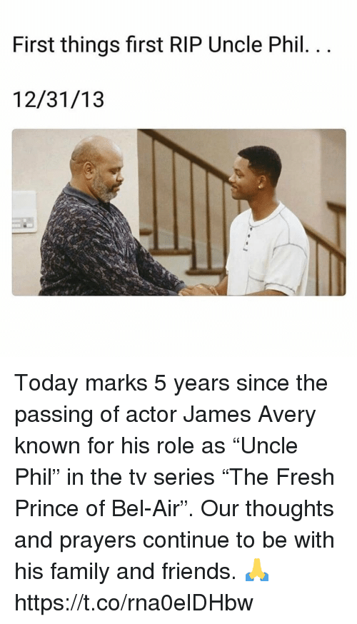"Fresh Prince of Bel-Air: First things first RIP Uncle Phil  12/31/13 Today marks 5 years since the passing of actor James Avery known for his role as ""Uncle Phil"" in the tv series ""The Fresh Prince of Bel-Air"". Our thoughts and prayers continue to be with his family and friends. 🙏 https://t.co/rna0elDHbw"
