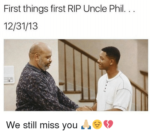 Memes, Uncle Phil, and 🤖: First things first RIP Uncle Phil  12/31/13 We still miss you 🙏🏼😔💔