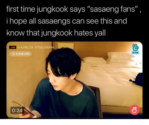 "Live, Time, and Hope: first time jungkook says ""sasaeng fans"",  i hope all sasaengs can see this and  know that jungkook hates yall  D4,795,275 255,228,646  LIVE  VLIVE  4,418,290  0:24"