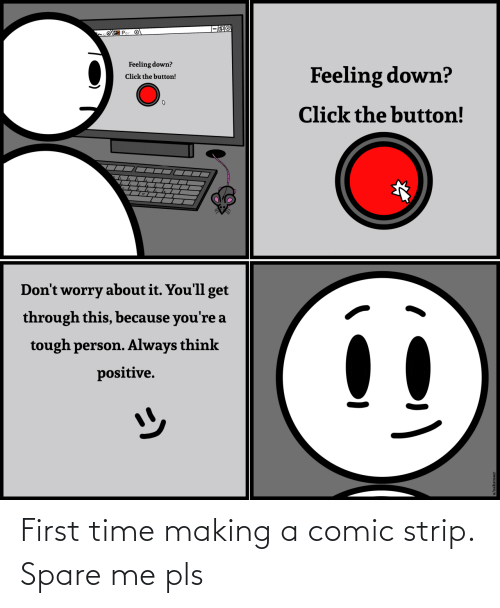 making a: First time making a comic strip. Spare me pls