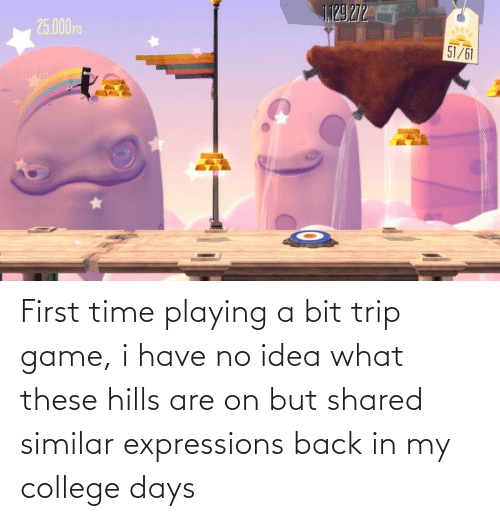 Expressions: First time playing a bit trip game, i have no idea what these hills are on but shared similar expressions back in my college days