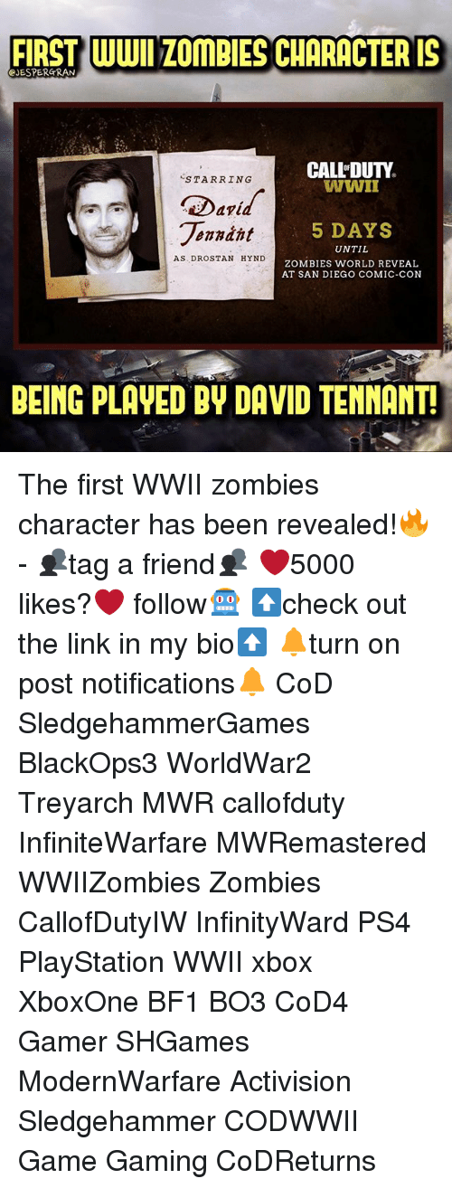 Bf1: FIRST WWI ZOmBIES CHARACTER IS  JESPERGRAN  CALL'DUTY  WWII  STARRING  Darid  onndht  5 DAYS  UNTIL  ZOMBIES WORLD REVEAL  AT SAN DIEGO COMIC-CON  AS DROSTAN HYND  BEING PLAVED BY DAVID TENMANT The first WWII zombies character has been revealed!🔥- 👥tag a friend👥 ❤️5000 likes?❤️ follow🤖 ⬆️check out the link in my bio⬆️ 🔔turn on post notifications🔔 CoD SledgehammerGames BlackOps3 WorldWar2 Treyarch MWR callofduty InfiniteWarfare MWRemastered WWIIZombies Zombies CallofDutyIW InfinityWard PS4 PlayStation WWII xbox XboxOne BF1 BO3 CoD4 Gamer SHGames ModernWarfare Activision Sledgehammer CODWWII Game Gaming CoDReturns