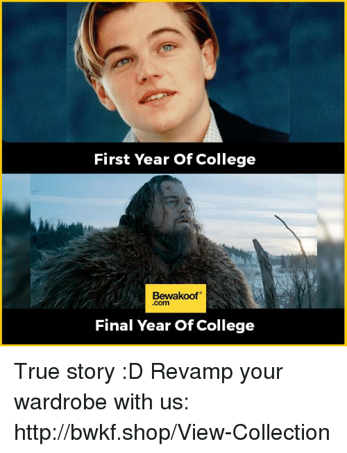 College, Memes, and True: First Year Of College  Bewakoof  Final Year Of College True story :D  Revamp your wardrobe with us: http://bwkf.shop/View-Collection