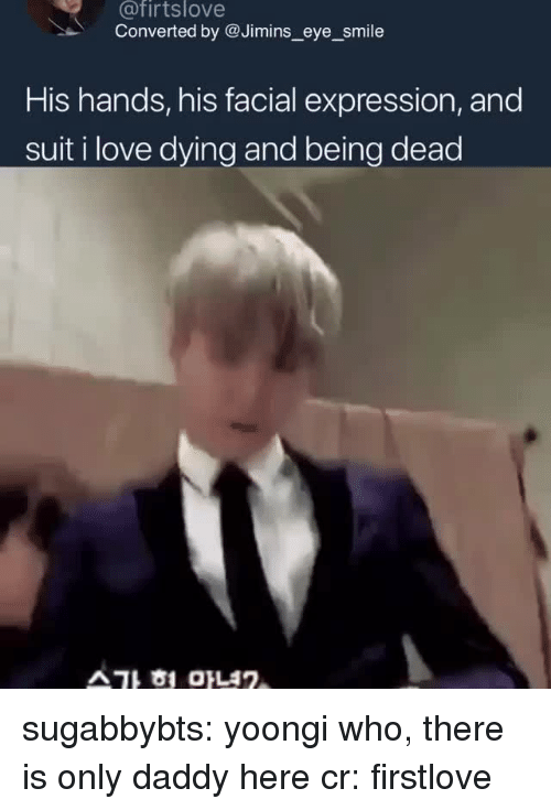 facial-expression: @firtslove  Converted by @Jimins_eye_smile  His hands, his facial expression, and  suit i love dying and being dead  스가 험 마녀2 sugabbybts:  yoongi who, there is only daddy here  cr: firstlove