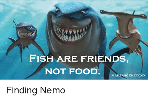 25 best memes about food making food making memes for Fish are friends not food