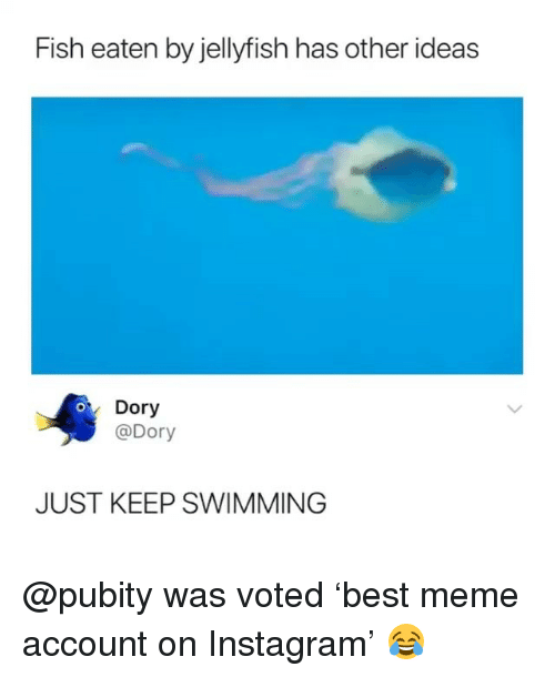 Funny, Instagram, and Meme: Fish eaten by jellyfish has other ideas  Dory  @Dory  JUST KEEP SWIMMING @pubity was voted 'best meme account on Instagram' 😂