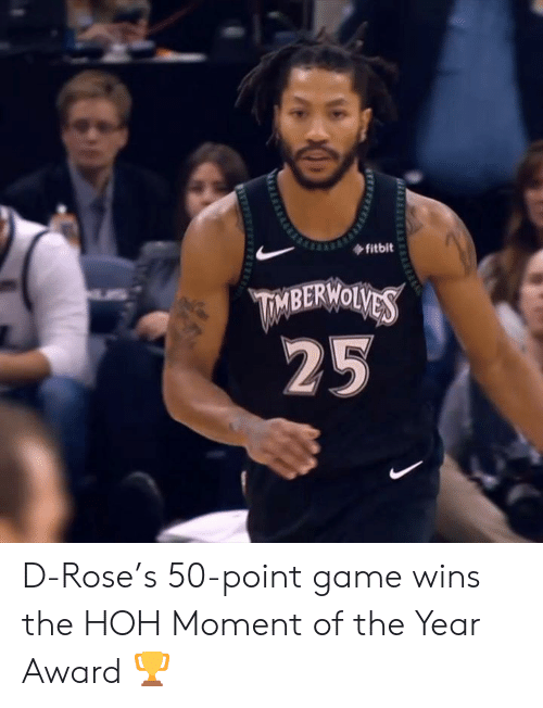 d rose: fitbit  TMBERWOLVES  25 D-Rose's 50-point game wins the HOH Moment of the Year Award 🏆