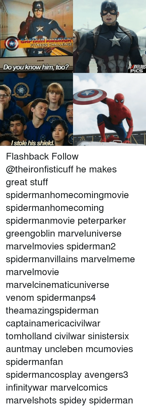Memes, Spiderman, and Stuff: FITNESSCHAUUENGE  Do you know him too?  Istole his shield.  RVELDUS  PICS Flashback Follow @theironfisticuff he makes great stuff spidermanhomecomingmovie spidermanhomecoming spidermanmovie peterparker greengoblin marveluniverse marvelmovies spiderman2 spidermanvillains marvelmeme marvelmovie marvelcinematicuniverse venom spidermanps4 theamazingspiderman captainamericacivilwar tomholland civilwar sinistersix auntmay uncleben mcumovies spidermanfan spidermancosplay avengers3 infinitywar marvelcomics marvelshots spidey spiderman