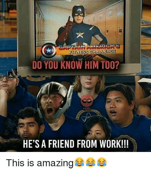 Memes, Work, and Amazing: FITNESSGHALLENGE  DO YOU KNOW HIM TOO?  HE'S A FRIEND FROM WORK!!! This is amazing😂😂😂