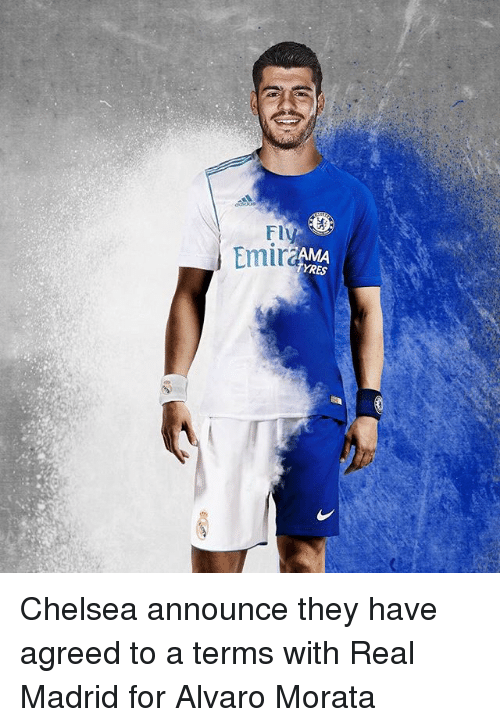 Chelsea, Memes, and Real Madrid: FIV  Emir  MA  YRES Chelsea announce they have agreed to a terms with Real Madrid for Alvaro Morata