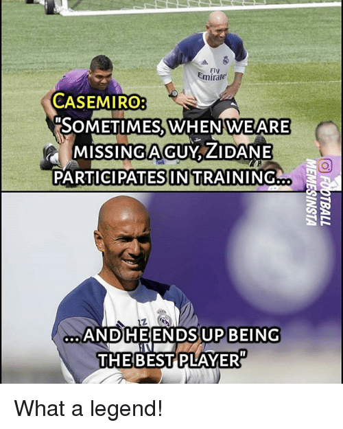 Memes, 🤖, and Legend: FIV  Emirate  CASEMIRO:  SOMETIMES,WHEN  WEARE  MISSINGAGUY, ZIDANE  PARTICIPATES  IN TRAINING...  DHEENDSUP BEING  THEBESTPLAYER  ANDHEENDS UP BEING  PLAYER What a legend!