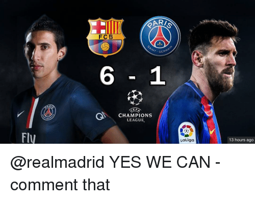 Memes, 🤖, and Yes: FIV  FC B  GERM  EF  GAN CHAMPIONS  LEAGUE  LaLiga  13 hours ago @realmadrid YES WE CAN - comment that
