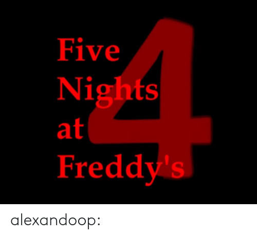 Five Nights: Five  Nights  at  Freddy's alexandoop: