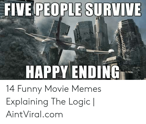 Funny Movie Memes: FIVE PEOPLE SURVIVE  HAPPY ENDING 14 Funny Movie Memes Explaining The Logic | AintViral.com