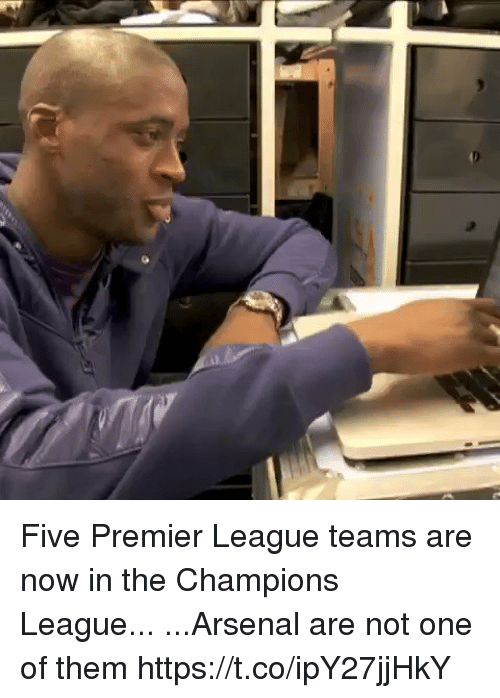 premier-league-teams: Five Premier League teams are now in the Champions League...  ...Arsenal are not one of them https://t.co/ipY27jjHkY