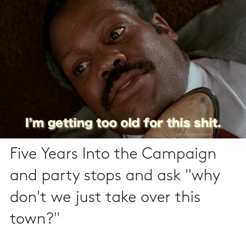 "DnD: Five Years Into the Campaign and party stops and ask ""why don't we just take over this town?"""