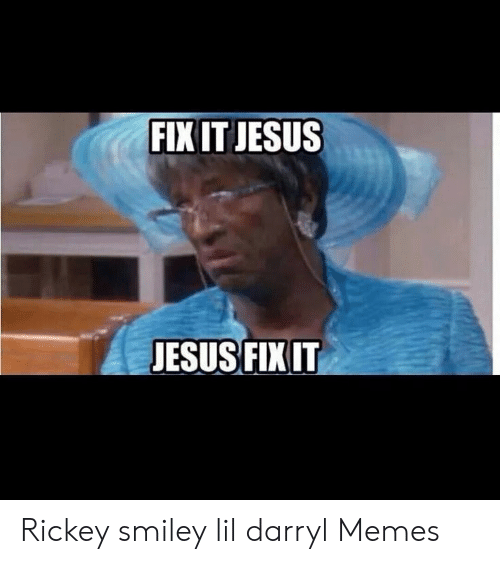 Jesus, Memes, and Smiley: FIX IT JESUS  JESUS FIXIT Rickey smiley lil darryl Memes