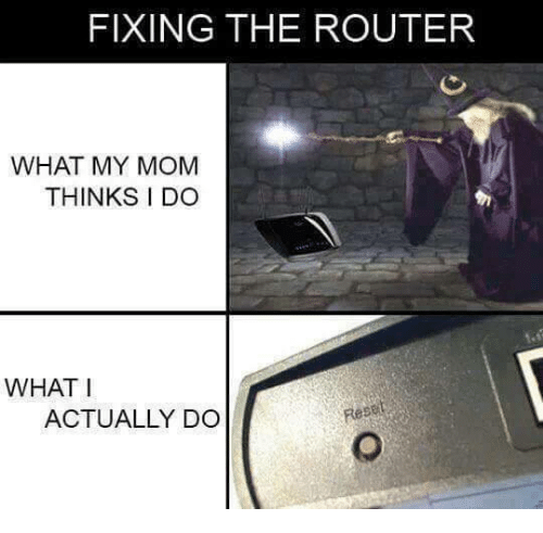 What My Mom Thinks I Do: FIXING THE ROUTER  WHAT MY MOM  THINKS I DO  WHAT I  ACTUALLY DO