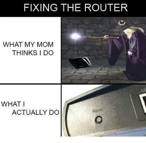 Memes, Router, and 🤖: FIXING THE ROUTER  WHAT MY MOM  THINKS I DO  WHAT I  ACTUALLY DO