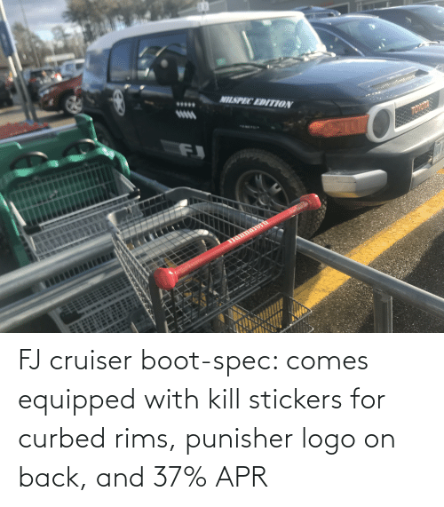 apr: FJ cruiser boot-spec: comes equipped with kill stickers for curbed rims, punisher logo on back, and 37% APR