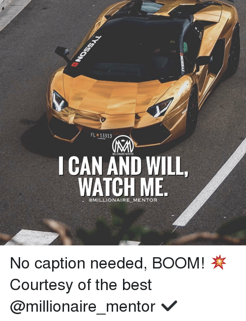 Memes, Watch Me, and Captioned: FL 13313  ICAN MILLIONAIRE MENTOR  WILL  WATCH ME  @MILLIONAIRE MENTOR No caption needed, BOOM! 💥 Courtesy of the best @millionaire_mentor ✔️
