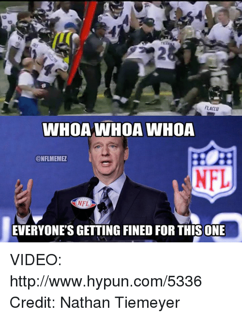 Nfl, Http, and Video: FLACCO  WHOA WHOA WHOA  CONFLMEMEZ  NFL  NFL  EVERYONE'S GETTING FINED FORTHISONE VIDEO: http://www.hypun.com/5336  Credit: Nathan Tiemeyer