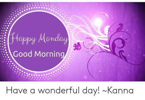 good morning good morning: flappy Monday  ::. Good Morning  Good Morning Have a wonderful day!  ~Kanna