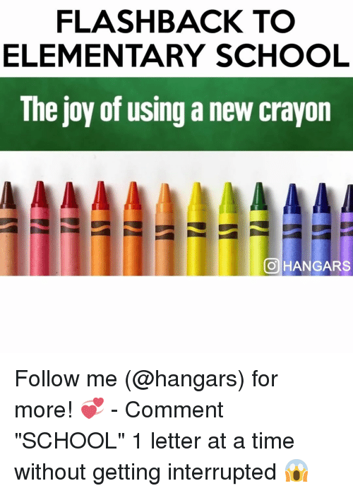 "Memes, Elementary, and Joyful: FLASHBACK TO  ELEMENTARY SCHOOL  The Joy of using a new crayon  OHANGARS Follow me (@hangars) for more! 💞 - Comment ""SCHOOL"" 1 letter at a time without getting interrupted 😱"