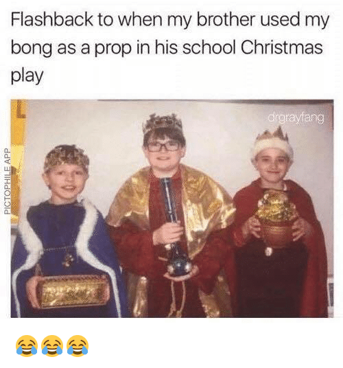 Christmas, School, and Bong: Flashback to when my brother used my  bong as a prop in his school Christmas  play  ang  n.  a. 😂😂😂