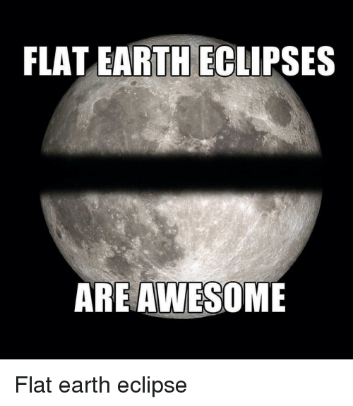 flat-earth-eclipses-are-awesome-flat-ear