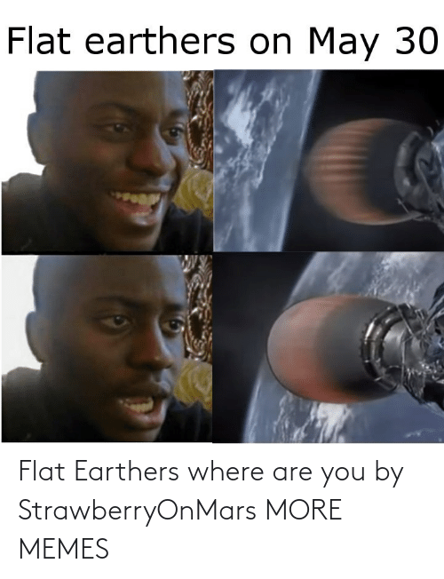 Flat: Flat Earthers where are you by StrawberryOnMars MORE MEMES