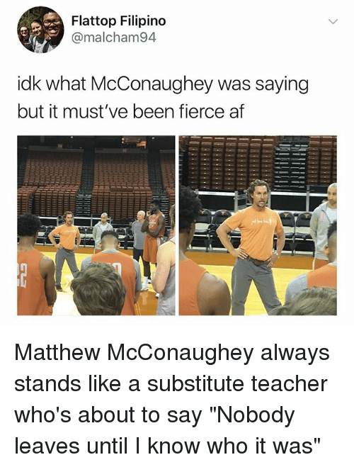 "Matthew McConaughey: Flattop Filipino  @malcham94  idk what McConaughey was saying  but it must've been fierce af Matthew McConaughey always stands like a substitute teacher who's about to say ""Nobody leaves until I know who it was"""
