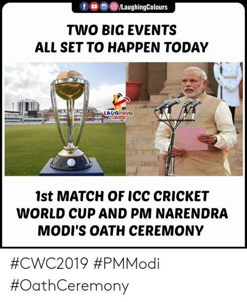 Cricket: fLaughingColours  TWO BIG EVENTS  ALL SET TO HAPPEN TODAY  LAUGHINO  1st MATCH OF ICC CRICKET  WORLD CUP AND PM NARENDRA  MODI'S OATH CEREMONY #CWC2019 #PMModi #OathCeremony