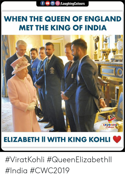 King Of: fLaughingColours  WHEN THE QUEEN OF ENGLAND  MET THE KING OF INDIA  LAUGHING  ELIZABETH II WITH KING KOHLI #ViratKohli #QueenElizabethll #India #CWC2019