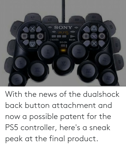 patent: FLE  719  SONY  CHOCEE  BEGN  NO-O18  12  FAS With the news of the dualshock back button attachment and now a possible patent for the PS5 controller, here's a sneak peak at the final product.