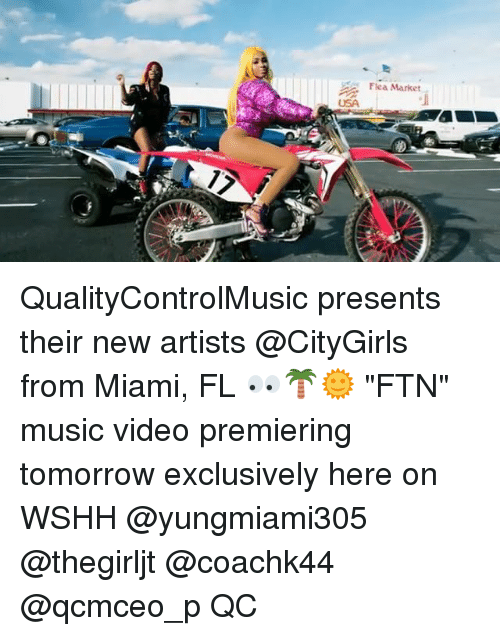 "Memes, Music, and Wshh: Flea Market  USA QualityControlMusic presents their new artists @CityGirls from Miami, FL 👀🌴🌞 ""FTN"" music video premiering tomorrow exclusively here on WSHH @yungmiami305 @thegirljt @coachk44 @qcmceo_p QC"