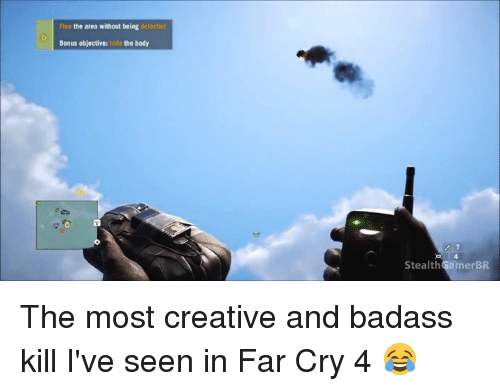 Memes, Badass, and Far Cry: Flee the area without being detected  Bonus objective: hide the body  Stealth  amerBR The most creative and badass kill I've seen in Far Cry 4 😂