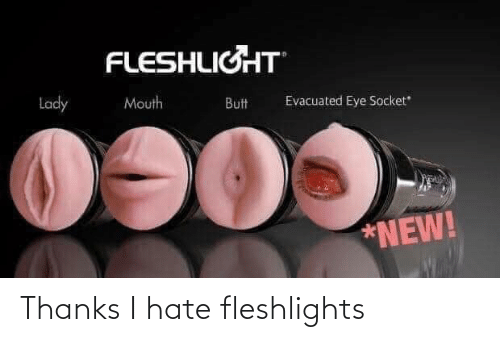 fleshlights: FLESHLIGHT  Lady  Mouth  Butt  Evacuated Eye Socket  *NEW! Thanks I hate fleshlights