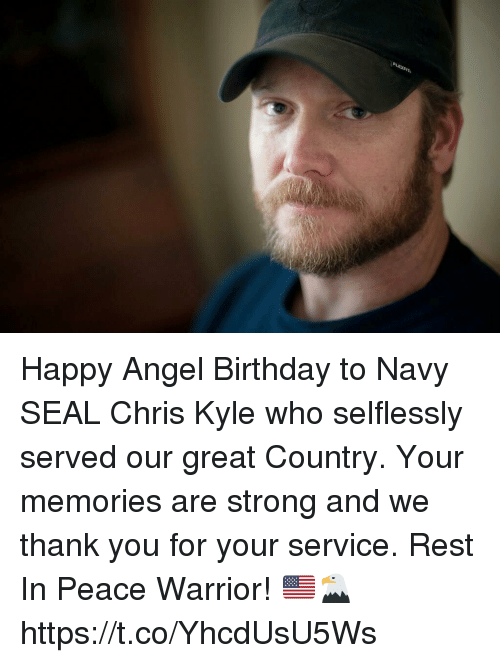 Birthday, Memes, and Thank You: FLEXPT Happy Angel Birthday to Navy SEAL Chris Kyle who selflessly served our great Country. Your memories are strong and we thank you for your service. Rest In Peace Warrior! 🇺🇸🦅 https://t.co/YhcdUsU5Ws