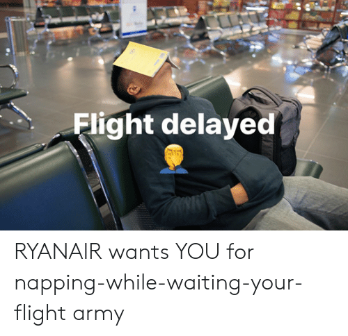 Flight Delayed: Flight delayed RYANAIR wants YOU for napping-while-waiting-your-flight army